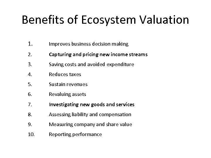Benefits of Ecosystem Valuation 1. Improves business decision making 2. Capturing and pricing new