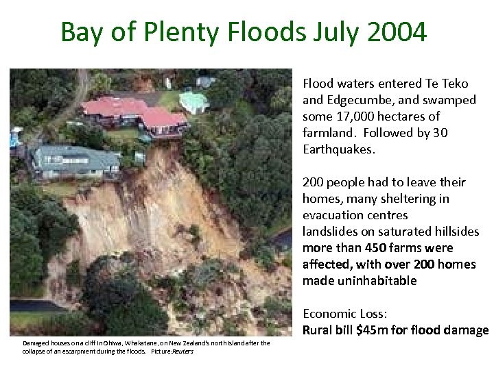Bay of Plenty Floods July 2004 Flood waters entered Te Teko and Edgecumbe, and