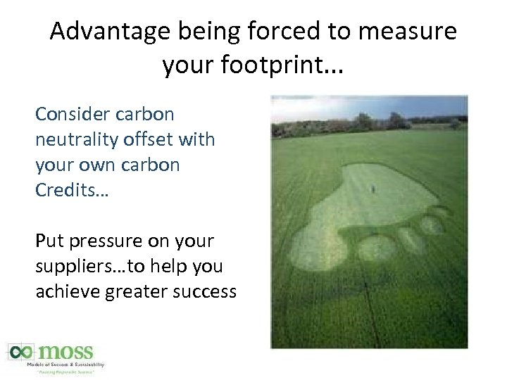 Advantage being forced to measure your footprint. . . Consider carbon neutrality offset with