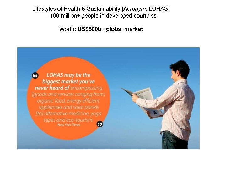 Lifestyles of Health & Sustainability [Acronym: LOHAS] – 100 million+ people in developed countries