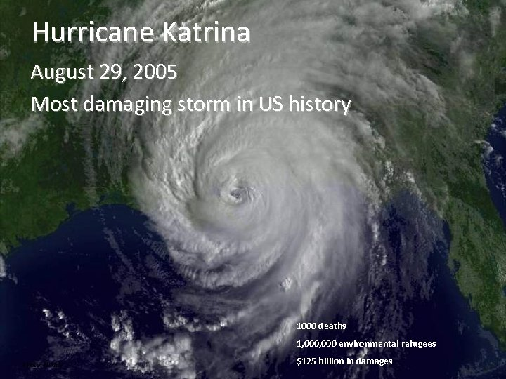 Hurricane Katrina August 29, 2005 Most damaging storm in US history 1000 deaths 1,