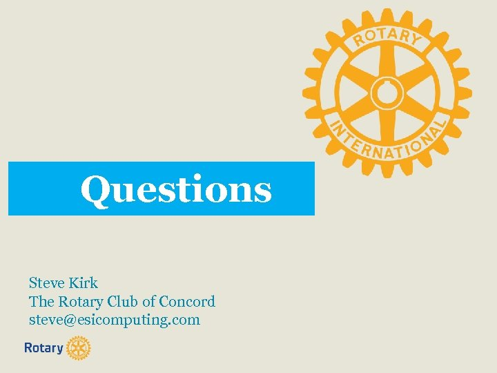 Questions Steve Kirk The Rotary Club of Concord steve@esicomputing. com