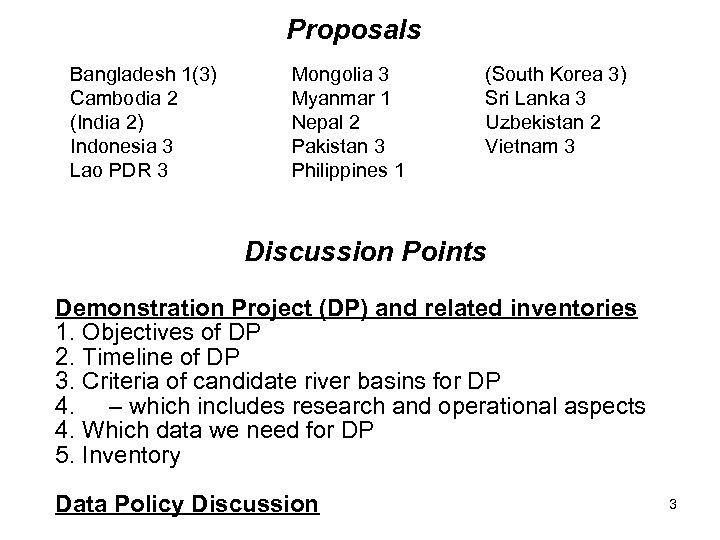 Proposals Bangladesh 1(3) Cambodia 2 (India 2) Indonesia 3 Lao PDR 3 Mongolia 3