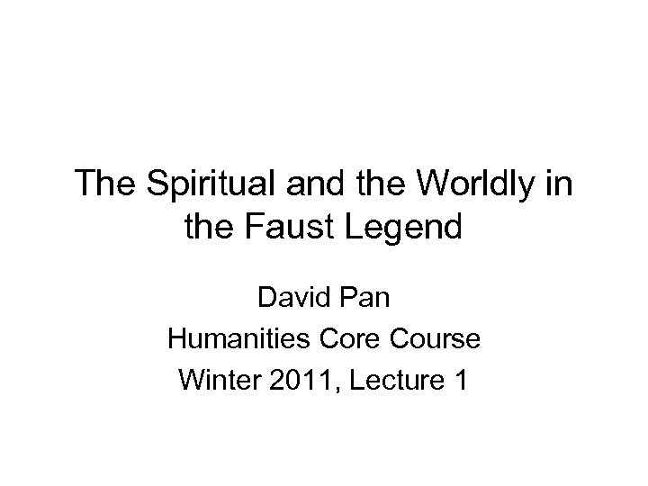 The Spiritual and the Worldly in the Faust Legend David Pan Humanities Core Course
