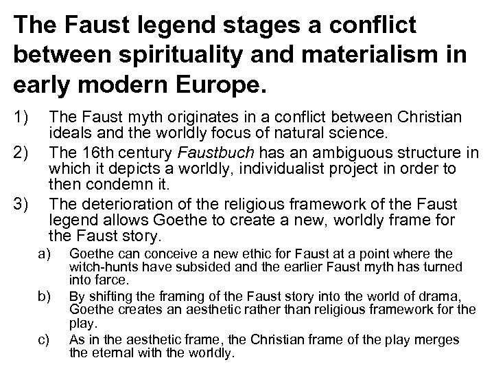 The Faust legend stages a conflict between spirituality and materialism in early modern Europe.