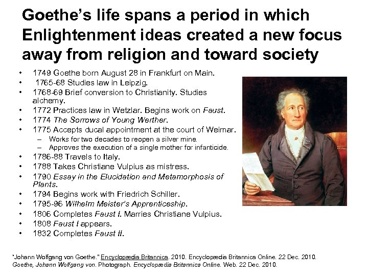 Goethe's life spans a period in which Enlightenment ideas created a new focus away