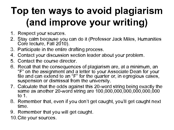Top ten ways to avoid plagiarism (and improve your writing) 1. Respect your sources.