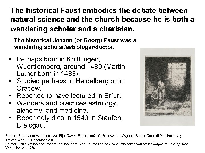 The historical Faust embodies the debate between natural science and the church because he