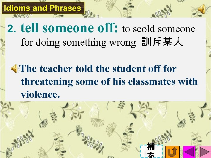Idioms and Phrases 2. tell someone off: to scold someone for doing something wrong