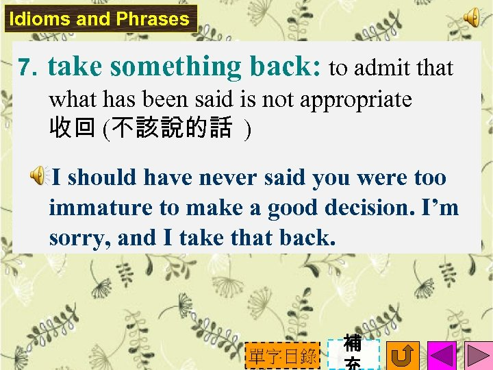 Idioms and Phrases 7. take something back: to admit that what has been said