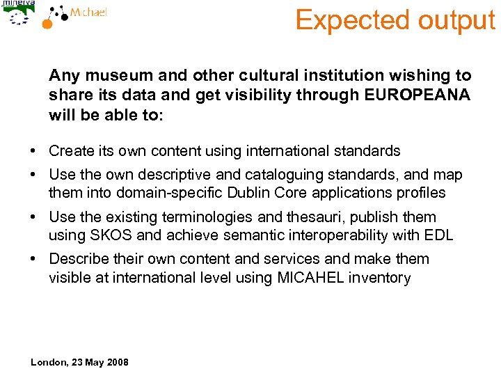 Expected output Any museum and other cultural institution wishing to share its data and