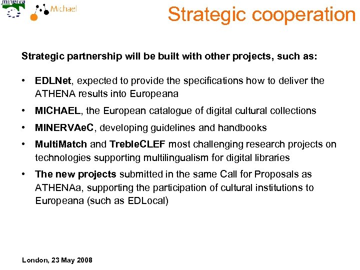 Strategic cooperation Strategic partnership will be built with other projects, such as: • EDLNet,
