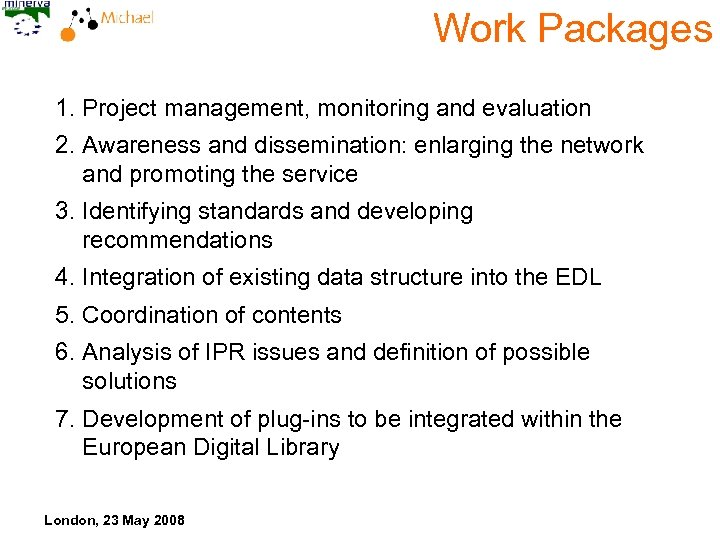 Work Packages 1. Project management, monitoring and evaluation 2. Awareness and dissemination: enlarging the