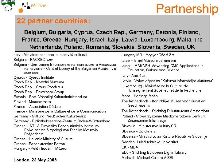 Partnership 22 partner countries: Belgium, Bulgaria, Cyprus, Czech Rep. , Germany, Estonia, Finland, France,