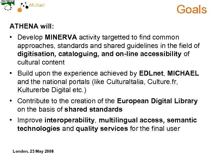 Goals ATHENA will: • Develop MINERVA activity targetted to find common approaches, standards and