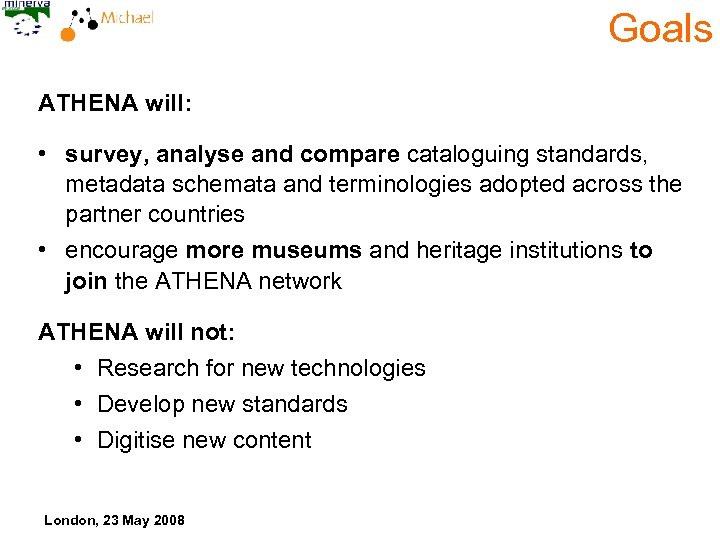 Goals ATHENA will: • survey, analyse and compare cataloguing standards, metadata schemata and terminologies