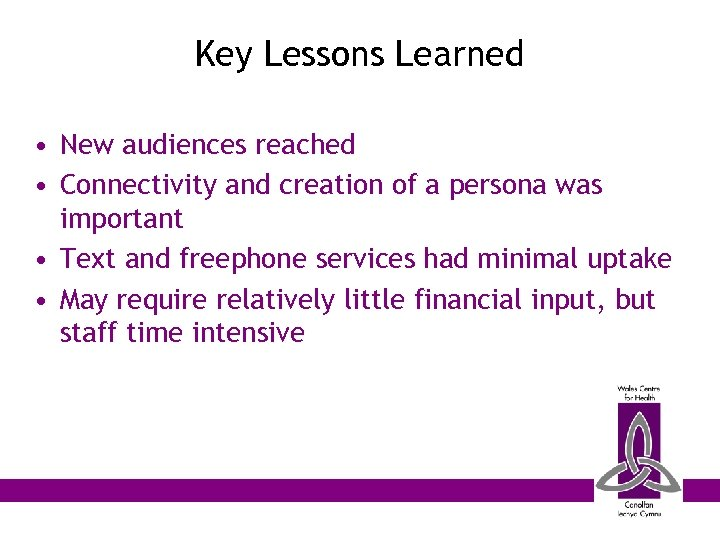 Key Lessons Learned • New audiences reached • Connectivity and creation of a persona
