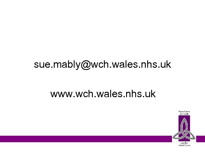 sue. mably@wch. wales. nhs. uk www. wch. wales. nhs. uk