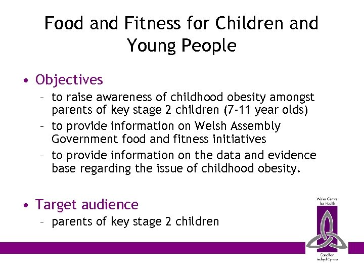 Food and Fitness for Children and Young People • Objectives – to raise awareness