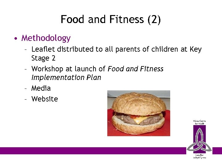 Food and Fitness (2) • Methodology – Leaflet distributed to all parents of children