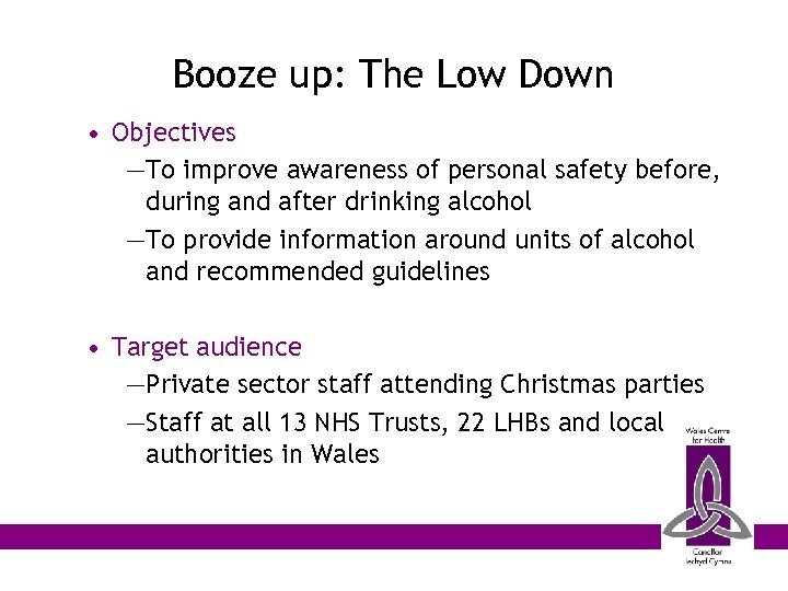 Booze up: The Low Down • Objectives —To improve awareness of personal safety before,