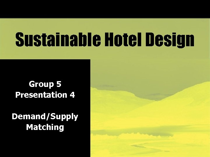 Sustainable Hotel Design Group 5 Presentation 4 Demand/Supply Matching