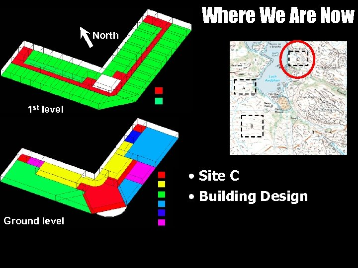 Where We Are Now North 1 st level • Site C • Building Design