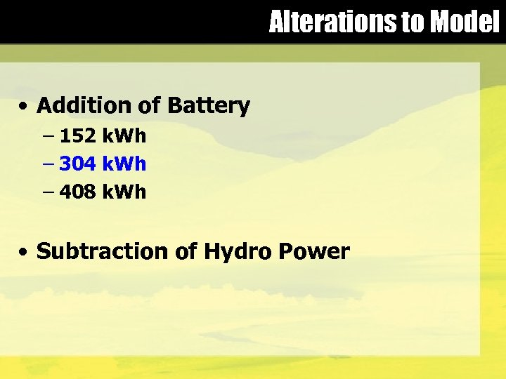 Alterations to Model • Addition of Battery – 152 k. Wh – 304 k.