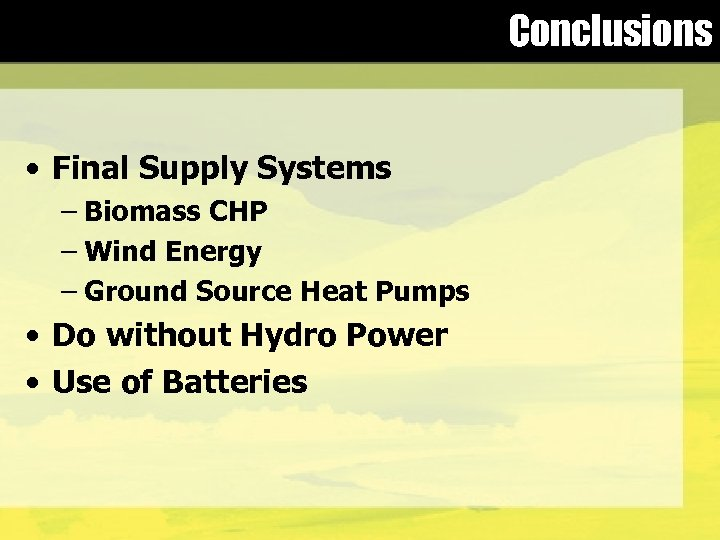 Conclusions • Final Supply Systems – Biomass CHP – Wind Energy – Ground Source