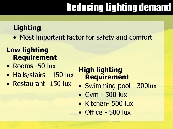 Reducing Lighting demand Lighting • Most important factor for safety and comfort Low lighting