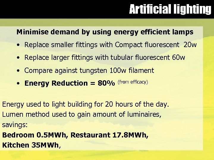 Artificial lighting Minimise demand by using energy efficient lamps • Replace smaller fittings with