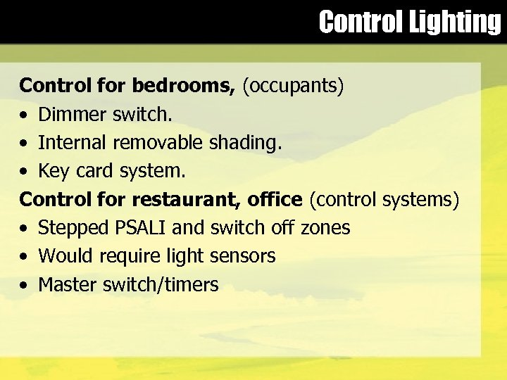 Control Lighting Control for bedrooms, (occupants) • Dimmer switch. • Internal removable shading. •