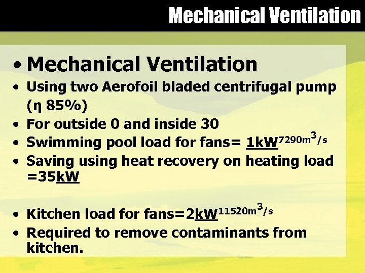 Mechanical Ventilation • Mechanical Ventilation • Using two Aerofoil bladed centrifugal pump (η 85%)