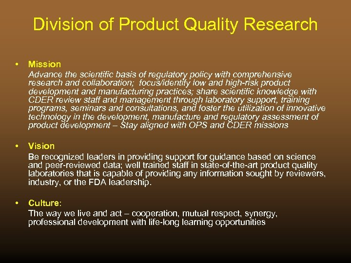 Division of Product Quality Research • Mission Advance the scientific basis of regulatory policy