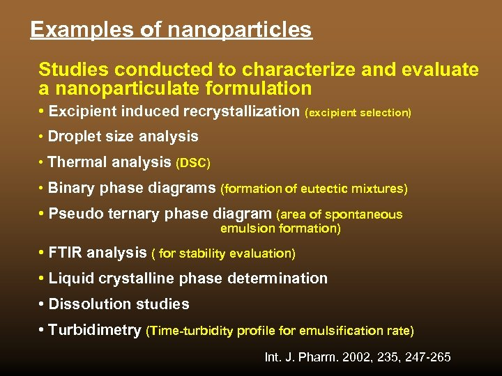Examples of nanoparticles Studies conducted to characterize and evaluate a nanoparticulate formulation • Excipient