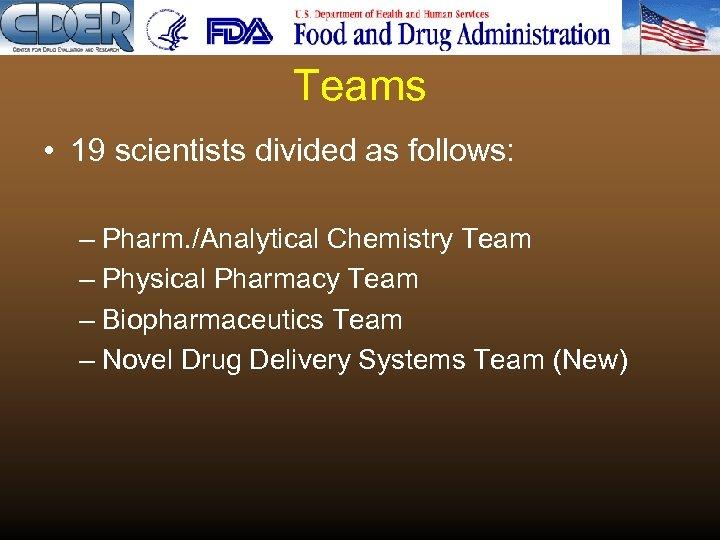Teams • 19 scientists divided as follows: – Pharm. /Analytical Chemistry Team – Physical