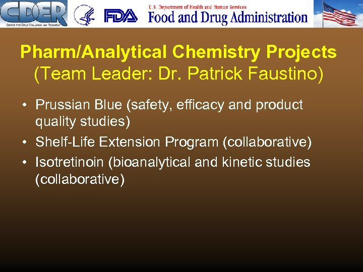 Pharm/Analytical Chemistry Projects (Team Leader: Dr. Patrick Faustino) • Prussian Blue (safety, efficacy and
