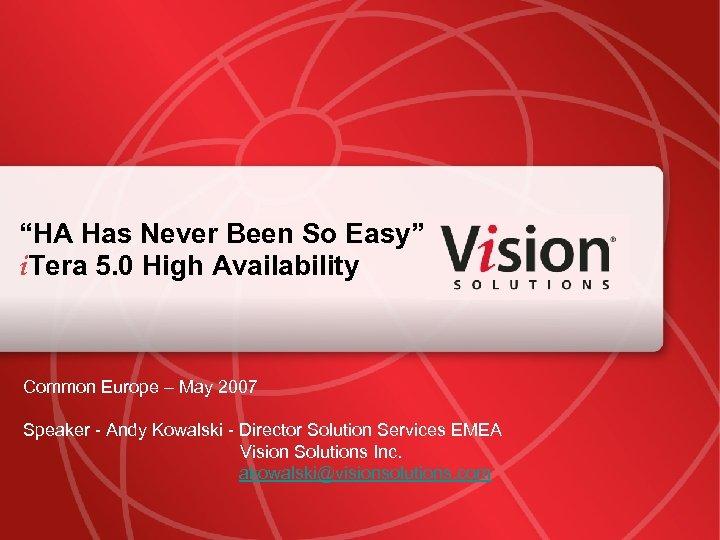 """""""HA Has Never Been So Easy"""" i. Tera 5. 0 High Availability Common Europe"""