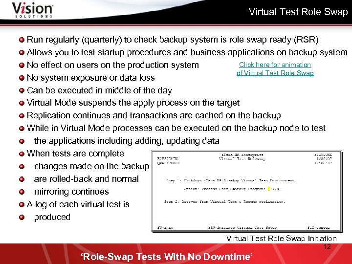 Virtual Test Role Swap Run regularly (quarterly) to check backup system is role swap