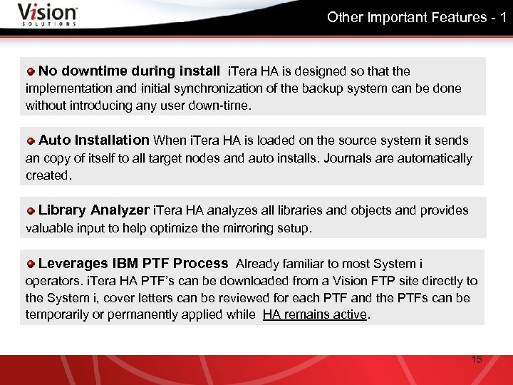 Other Important Features - 1 No downtime during install i. Tera HA is designed