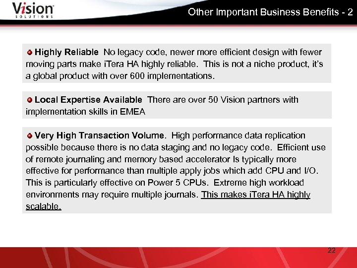 Other Important Business Benefits - 2 Highly Reliable No legacy code, newer more efficient