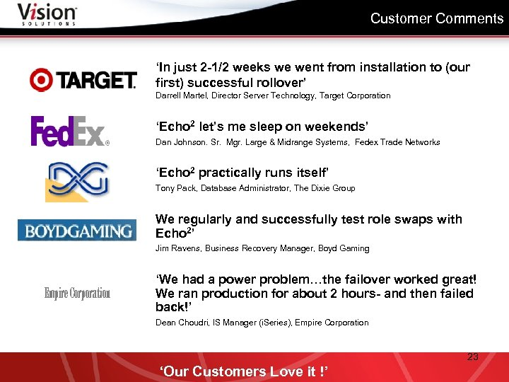 Customer Comments 'In just 2 -1/2 weeks we went from installation to (our first)