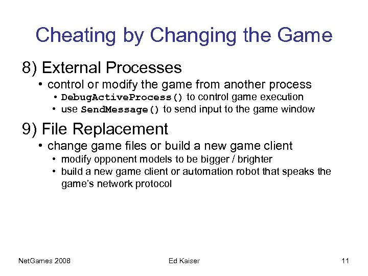 Cheating by Changing the Game 8) External Processes • control or modify the game