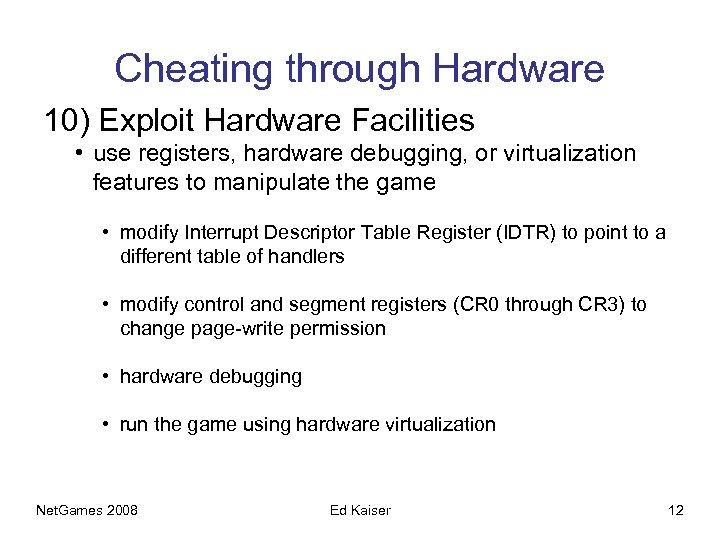 Cheating through Hardware 10) Exploit Hardware Facilities • use registers, hardware debugging, or virtualization