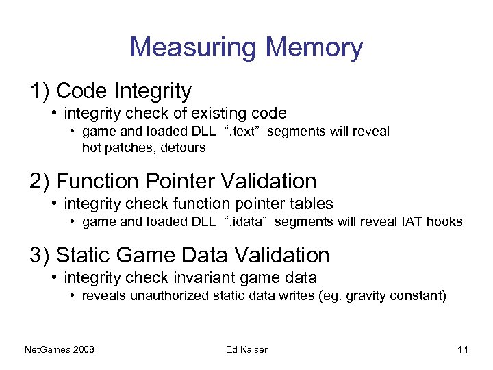Measuring Memory 1) Code Integrity • integrity check of existing code • game and