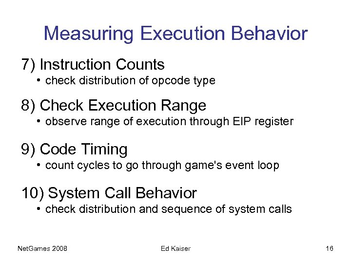 Measuring Execution Behavior 7) Instruction Counts • check distribution of opcode type 8) Check