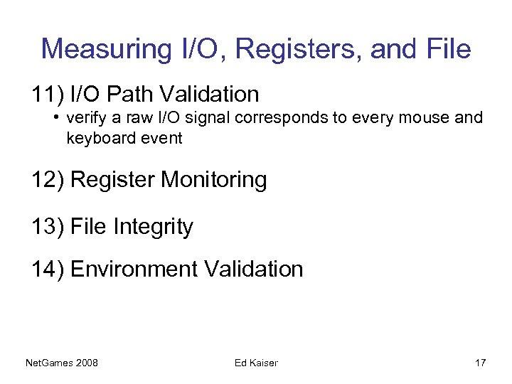 Measuring I/O, Registers, and File 11) I/O Path Validation • verify a raw I/O