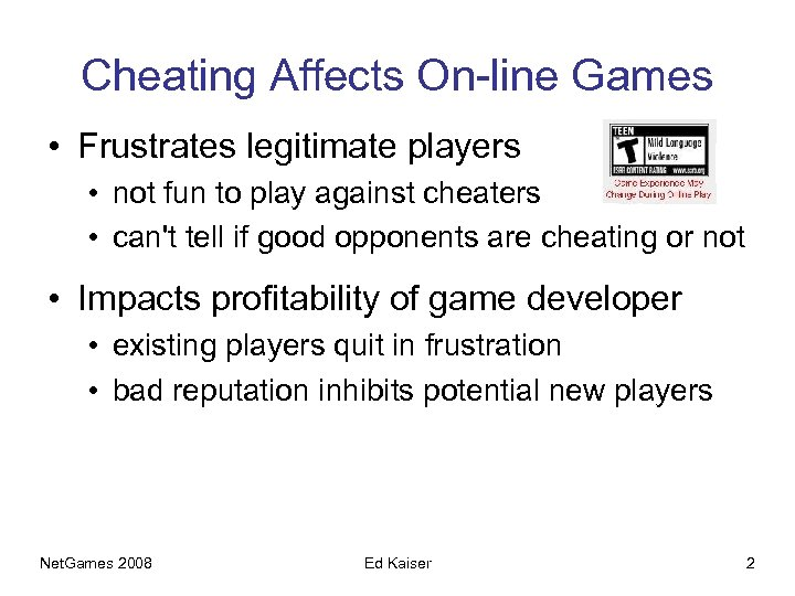 Cheating Affects On-line Games • Frustrates legitimate players • not fun to play against