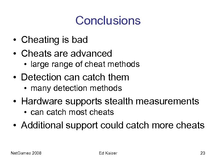 Conclusions • Cheating is bad • Cheats are advanced • large range of cheat