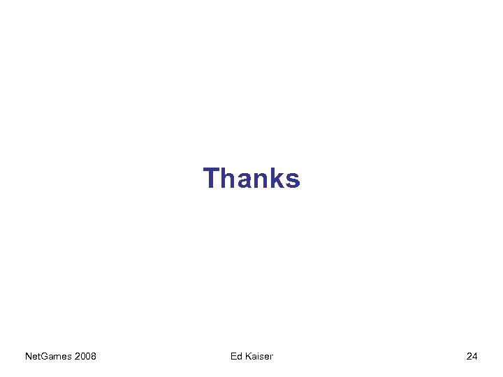 Thanks Net. Games 2008 Ed Kaiser 24